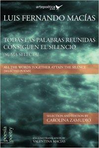 All the Words Together Attain the Silence (Selected Poems), obra poética de Luis Fernando Macías (Estados Unidos) - antóloga
